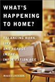 img - for What's Happening to Home?: Balancing Work, Life, and Refuge in the Information Age book / textbook / text book