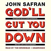 God'll Cut You Down: The Tangled Tale of a White Supremacist, a Black Hustler, a Murder, and How I Lost a Year in Mississippi | [John Safran]
