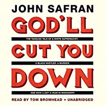 God'll Cut You Down: The Tangled Tale of a White Supremacist, a Black Hustler, a Murder, and How I Lost a Year in Mississippi (       UNABRIDGED) by John Safran Narrated by Tom Bromhead