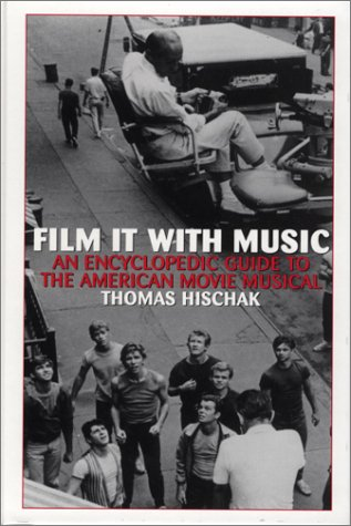 Film It with Music: An Encyclopedic Guide to the American Movie Musical