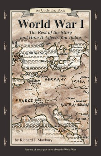 World War I: The Rest of the Story and How It Affects You Today, 1870 to 1935 (Uncle Eric Book) PDF