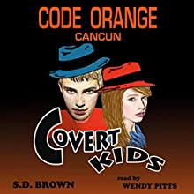 Code Orange Cancun: Covert Kids, Book 1 (       UNABRIDGED) by S. D. Brown Narrated by Wendy Pitts