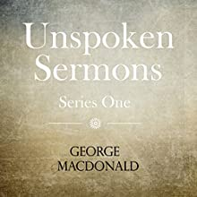 Unspoken Sermons: Series One Audiobook by George MacDonald Narrated by Bill Fike
