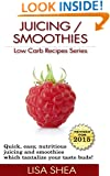 Juicing / Smoothies Low Carb Recipes (Low Carb Reference Book 5)
