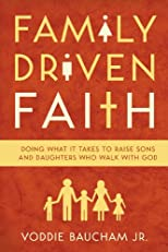 Family Driven Faith (Paperback Edition with Study Questions ): Doing What It Takes to Raise Sons and Daughters Who Walk with God