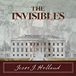 The Invisibles: The Untold Story of African American Slaves in the White House | Jesse Holland