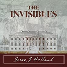 The Invisibles: The Untold Story of African American Slaves in the White House Audiobook by Jesse Holland Narrated by JD Jackson