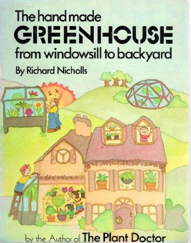 The Handmade Greenhouse: From Windowsill to Backyard, Nicholls, Richard