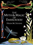 img - for The Myth & Magic of Embroidery (Helen Stevens' Masterclass (Helen Stevens' Masterclass Embroidery) book / textbook / text book