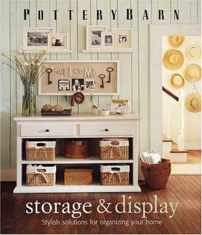 Pottery Barn Storage & Display: Stylish Solutions for Organizing Your Home (Pottery Barn Design Library)