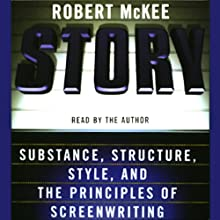 Story: Substance, Structure, Style, and the Principles of Screenwriting (       ABRIDGED) by Robert McKee Narrated by Robert McKee