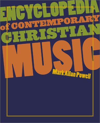 Encyclopedia of Contemporary Christian Music (Recent Releases), Mark Allan Powell