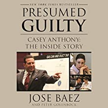 Presumed Guilty: Casey Anthony: The Inside Story Audiobook by Peter Golenbock, Jose Baez Narrated by Jim Frangione
