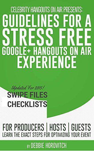 Celebrity Hangouts On Air Presents:  Guidelines For A Stress-Free Google+ Hangouts on Air Experience: A Handbook To Distribute To Your Guests, Hosts, and Producers To Optimize Every SHOA Event PDF
