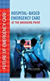 img - for Hospital-Based Emergency Care: At the Breaking Point (Future of Emergency Care) book / textbook / text book