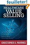Healthcare Value Selling: Winning Str...
