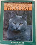 Training & Showing Your Cat (Owners Comprehensive Guide) (0792455924) by Cahill, Marie