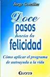 Doce pasos hacia la felicidad (Spanish Edition)