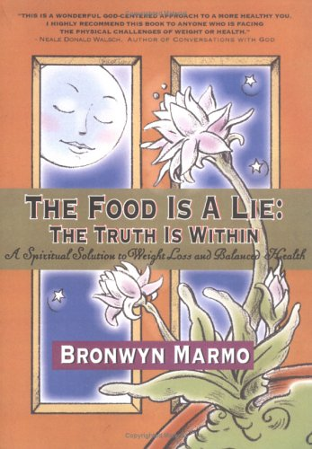 Food Is a Lie: the Truth Is Within : A Spiritual Solution to Weight Loss And Balanced Health, BRONWYN MARMO