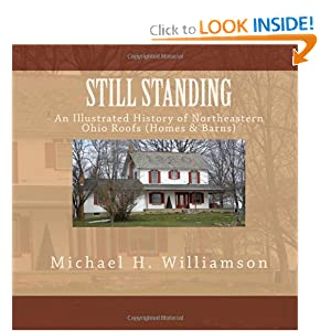 STILL STANDING: An Illustrative History of Northeastern Ohio Roofs (Homes & Barns) by Michael H Williamson