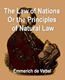 img - for The Law of Nations or the Principles of Natural Law Applied to the Conduct and Affairs of Nations and Sovereigns book / textbook / text book