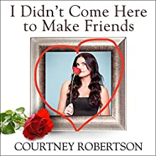 I Didn't Come Here to Make Friends: Confessions of a Reality Show Villain (       UNABRIDGED) by Courtney Robertson, Deborah Baer Narrated by Courtney Robertson