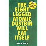 The Eight Legged Atomic Dustbin Will Eat Itselfby Martin Roach