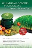 img - for Wheatgrass, Sprouts, Microgreens, and the Living Food Diet book / textbook / text book