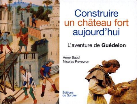 Construire un château fort aujourd'hui : l'aventure de Guédelon