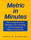 Metric in Minutes: The Comprehensive Resource for Learning and Teaching the Metric System (SI)