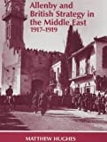 Allenby and British Strategy in the Middle East, 1917-1919 (Military History and Policy)