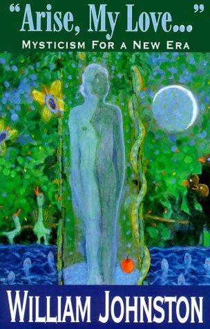 Arise, My Love: Mysticism for a New Era, William Johnston