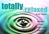 Totally Relaxed: Techniques to Create Calm in Mind, Body and Soul (1571459588) by Roberts, Jane