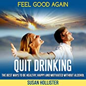 Quit Drinking: The Best Ways to Be Healthy, Happy, and Motivated Without Alcohol   [Susan Hollister]