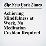 Achieving Mindfulness at Work, No Meditation Cushion Required | Matthew E. May
