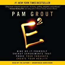E-Squared: Nine Do-It-Yourself Energy Experiments That Prove Your Thoughts Create Your Reality (       UNABRIDGED) by Pam Grout Narrated by Pam Grout