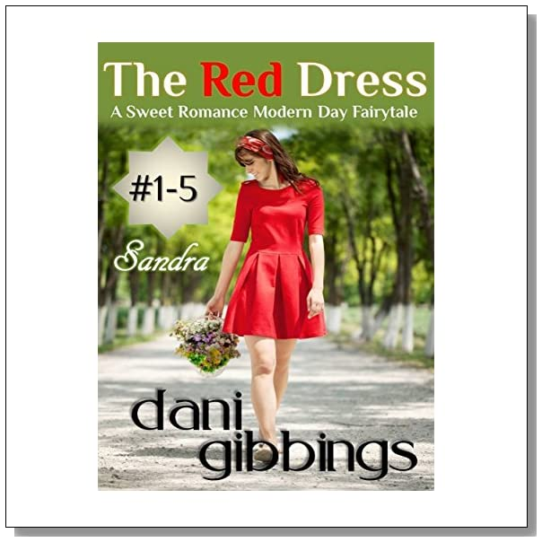 The Red Dress - Part 1-5: A Sweet Romance Modern Day Fairytale Short Story: Sandra