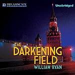 The Darkening Field (       UNABRIDGED) by William Ryan Narrated by Robin Sachs