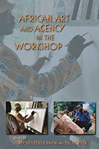 African Art and Agency in the Workshop (African Expressive Cultures) from Indiana University Press