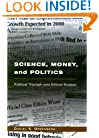 Science, Money, and Politics: Political Triumph and Ethical Erosion