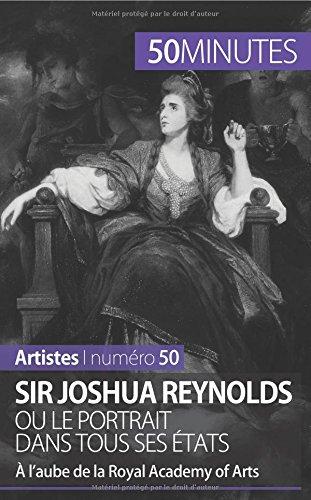 Sir Joshua Reynolds ou le portrait dans tous ses états: À l'aube de la Royal Academy of Arts