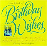 The Book Of Birthday Wishes: Thoughts and Good Cheer from Groucho Marx, Marilyn Monroe, Bill Cosby, Dr. Seuss and More Than 100 Others (0806521872) by Hoffman, Edward