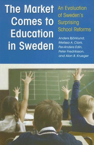 The Market Comes to Education in Sweden: An Evaluation of Sweden's Surprising School Reforms: Anders Björklund, Melissa A. Clark, Per-Anders Edin, Peter Fredriksson, Alan B. Krueger: 9780871541406: Amazon.com: Books