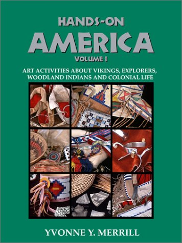 Hands-On America Vol. 1: Art Activities About Vikings, Explorers, Woodland Indians and Colonial Life, Yvonne Young Merrill