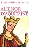 Ali�nor d'Aquitaine : L'Amour, le pouvoir et la haine par Minella