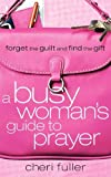 img - for A Busy Woman's Guide to Prayer book / textbook / text book