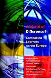img - for A World of Difference?: Comparing Learners Across Europe by Osborn Marilyn Broadfoot Patricia McNess Elizabeth Ravn Birte Planel Claire Triggs Pat (2003-10-01) Paperback book / textbook / text book