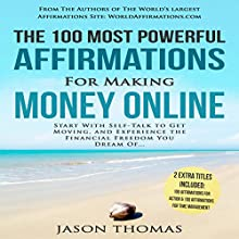 The 100 Most Powerful Affirmations for Making Money Online: Start with Self-Talk to Get Moving and Experience the Financial Freedom You Dream Of Audiobook by Jason Thomas Narrated by Denese Steele, David Spector