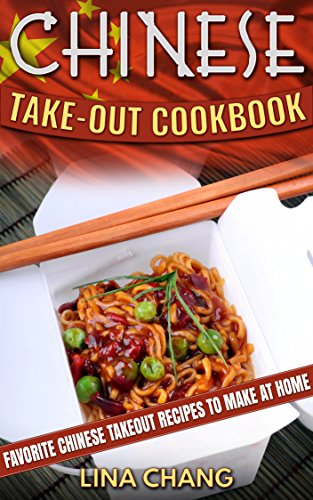 Chinese Take-Out Cookbook: Favorite Chinese Takeout Recipes to Make at Home (Takeout Cookbooks Book 1) by Lina Chang