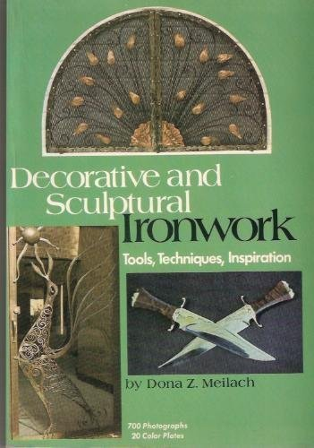 Decorative and Sculptural Ironwork: Tools, Techniques, Inspiration, Donna Z. Meilach